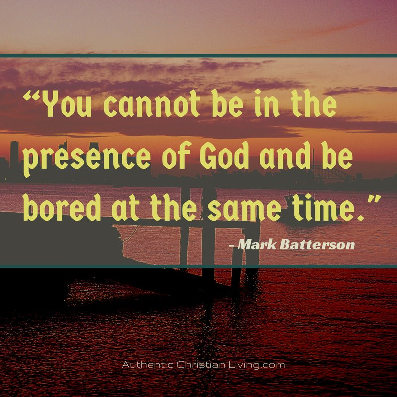 Mark batterson Quote | Presence of God and bored